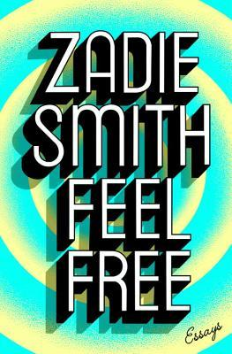 Feel Free - Essays by Zadie Smith